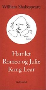 Hamlet, Romeo og Julie, Kong Lear