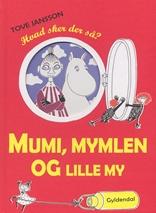 Mumi, Mymlen og lille My