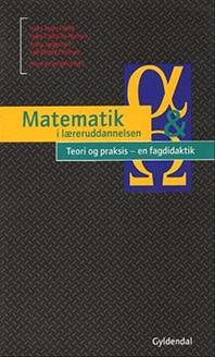 Matematik i læreruddannelsen - Teori og praksis - en fagdidaktik