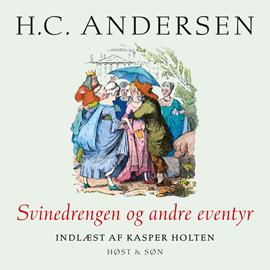 Svinedrengen og andre eventyr, indlæst af Kasper Holten
