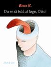 Du er så fuld af løgn, Otto!