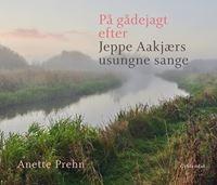 På gådejagt efter Jeppe Aakjærs usungne sange