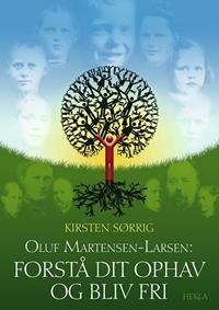 Oluf Martensen-Larsen, Forstå dit ophav og bliv fri